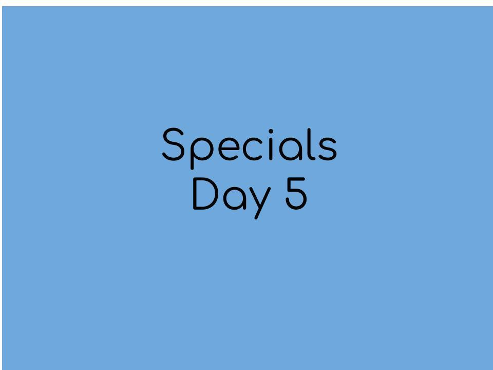 Specials day 5