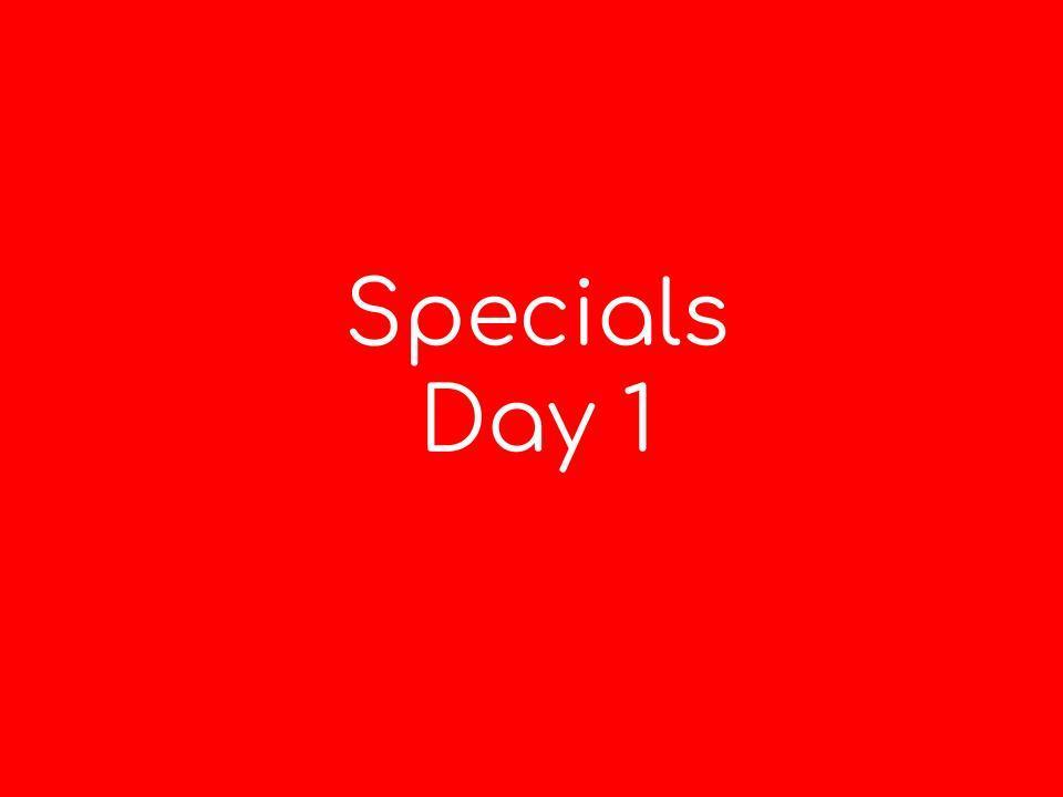 specials day 1