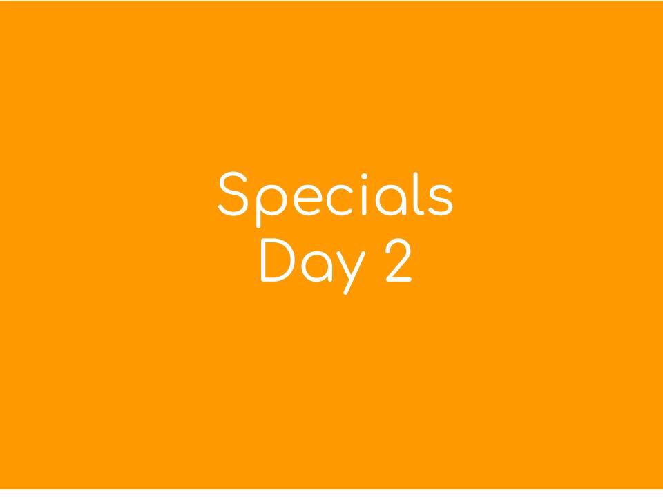 Specials day 2