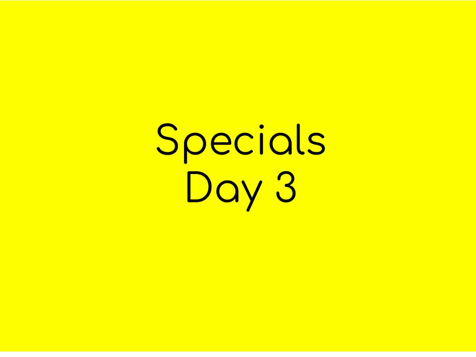 Specials day 3