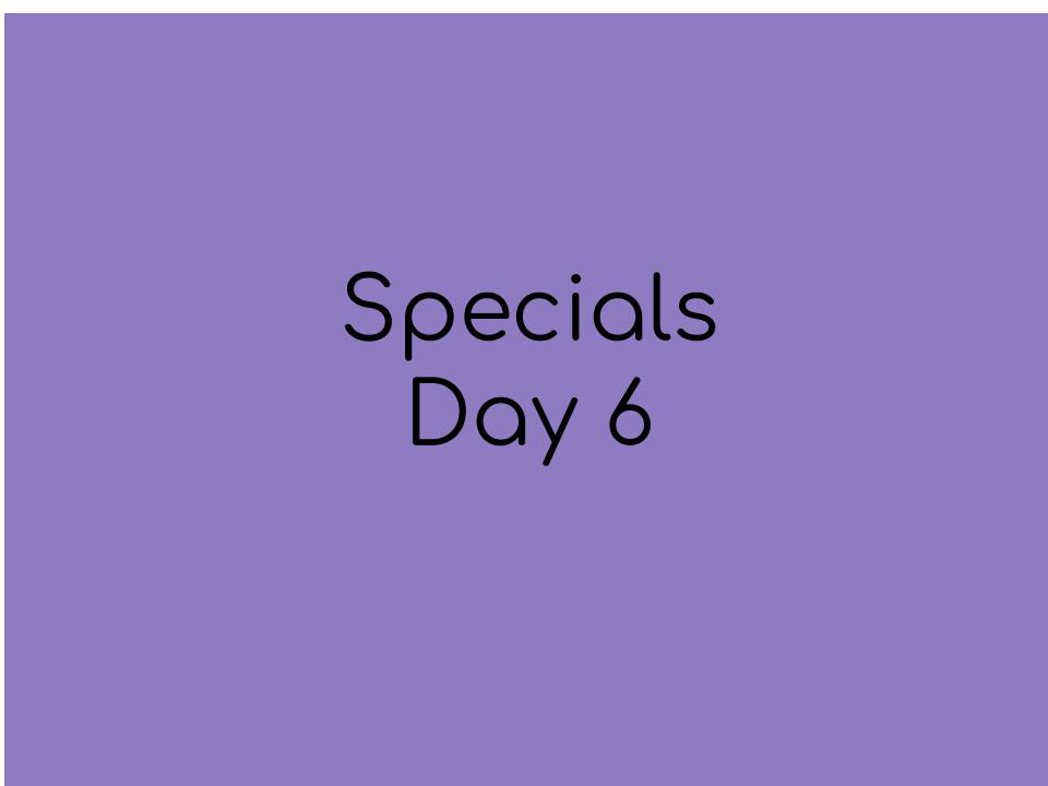 Specials day 6