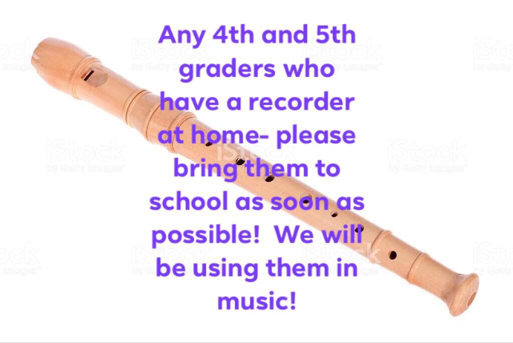 4th and 5th graders should bring recorders to school to use in music class.